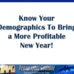 Knowing Your Demographics Will Bring You a Profitable New Year!