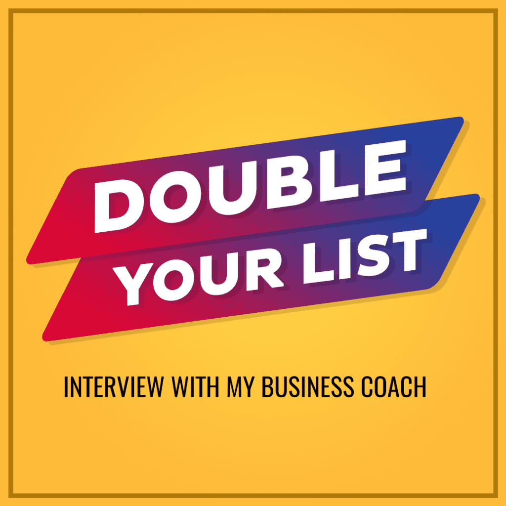 Double Your List – Interview With My Business Coach