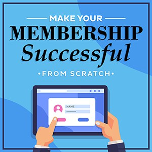 Make Your Membership Successful from Scratch-300