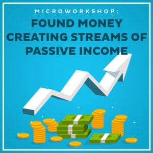 Microworkshop Found Money Creating Streams of Passive Income-800