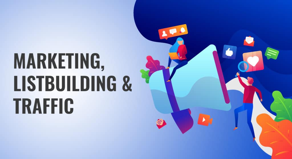 Marketing, Listbuilding and Traffic
