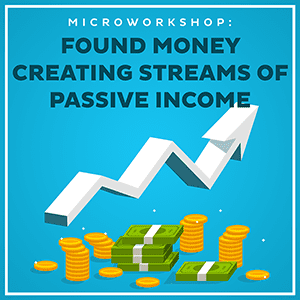 Microworkshop Found Money Creating Streams of Passive Income-300