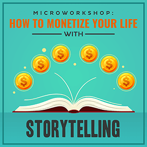 Microworkshop How to Monetize Your Life with Storytelling-300