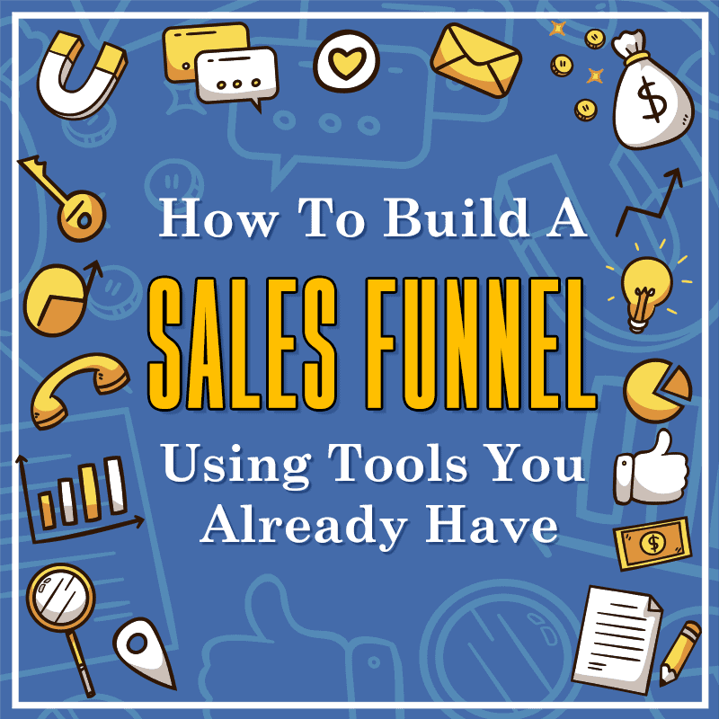 How-To-Build-A-Sales-Funnel-Using-Tools-You-Already-Have-800